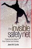 The Invisible Safety Net : Protecting the Nation's Poor Children and Families, Currie, J. M., 0691138524