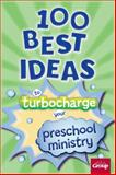 100 Best Ideas to Turbocharge Your Preschool Ministry, Eric Echols, 0764498525