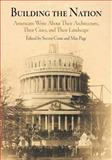 Building the Nation : Americans Write about Their Architecture, Their Cities, and Their Landscape, , 0812218523