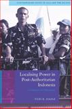 Localizing Power in Post-Authoritarian Indonesia : A Southeast Asia Perspective, Hadiz, Vedi R., 0804768528