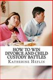 How to Win Child Custody Battles, Katherine Heflin, 1484808525