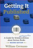 Getting It Published : A Guide for Scholars and Anyone Else Serious about Serious Books, Germano, William P., 0226288528