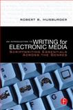 An Introduction to Writing for Electronic Media : Scriptwriting Essentials Across the Genres, Musburger, Robert B., 0240808525