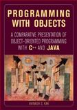 Programming with Objects : A Comparative Presentation of Object-Oriented Programming with C++ and Java, Kak, Avinash C., 0471268526