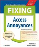 Fixing Access Annoyances : How to Fix the Most Annoying Things about Your Favorite Database, Mitchell, Phil and Callahan, Evan, 059600852X