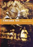 Chicana Art : The Politics of Spiritual and Aesthetic Altarities, Pérez, Emmy and Pérez, Laura E., 0822338521