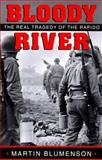 Bloody River : The Real Tragedy of the Rapido, Blumenson, Martin, 0890968527