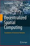 Decentralized Spatial Computing : Foundations of Geosensor Networks, Duckham, Matt, 364230852X