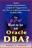 So You Want to Be an Oracle DBA?, Stephen C. Ashmore, 0595148530