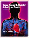 Human Anatomy and Physiology in Health and Disease, Burke, Shirley R., 0827348533