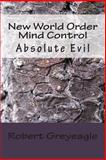 New World Order Mind Control, Robert Greyeagle, 1478158530