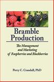 Bramble Production : The Marketing and Management of Raspberries and Blackberries, Crandall, Perry C., 1560228539