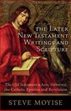 The Later New Testament Writings and Scripture : The Old Testament in Acts, Hebrews, the Catholic Epistles and Revelation, Moyise, Steve, 0801048532