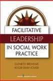 Facilitative Leadership in Social Work Practice 1st Edition