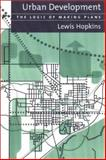 Urban Development : The Logic of Making Plans, Hopkins, Lewis and Hopkins, Lewis D., 1559638532