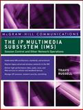 The IP Multimedia Subsystem (IMS) : Session Control and Other Network Operations, Russell, Travis, 0071488537