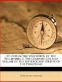 Studies in the Vegetation of the Philippines I the Composition and Volume of the Dipterocarp Forests of the Philippines, Harry Nichols Whitford, 1149838531