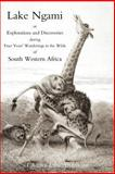 Lake Ngami; or Explorations and Discoveries in South West Afric, Charles J. Andersson, 1905748531