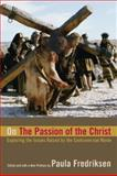 On the Passion of the Christ : Exploring the Issues Raised by the Controversial Movie, , 0520248538