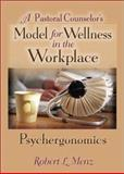 A Pastoral Counselor's Model for Wellness in the Workplace : Psychergonomics, Menz, Robert L. and Dayringer, Richard L., 0789018535