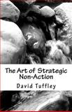 The Art of Strategic Non-Action, David Tuffley, 1467928534