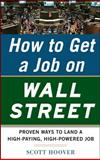 How to Get a Job on Wall Street : Proven Ways to Land a High-Paying, High-Power Job, Hoover, Scott, 0071778535