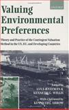 Valuing Environmental Preferences : Theory and Practice of the Contingent Valuation Method in the US, EU, and Developing Countries, , 0198288530