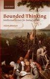 Bounded Thinking : Intellectual Virtues for Limited Agents, Morton, Adam, 0199658536