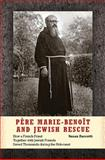 Père Marie-Benoît and Jewish Rescue : How a French Priest Together with Jewish Friends Saved Thousands during the Holocaust, Zuccotti, Susan, 0253008530