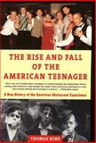 The Rise and Fall of the American Teenager, Thomas Hine and T. Hine, 0380728532