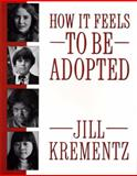 How It Feels to Be Adopted, Jill Krementz, 0394758536