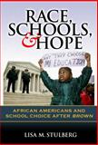 Race, Schools, and Hope : African Americans and School Choice after Brown, Stulberg, Lisa M., 0807748536