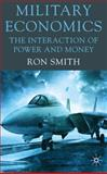Military Economics : The Interaction of Power and Money, Smith, Ron, 0230228534