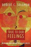 True to Our Feelings, Robert C. Solomon, 0195368533