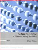 AutoCAD 2002 : A Problem-Solving Approach, Tickoo, Sham, 0766838536