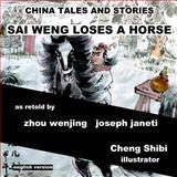 China Tales and Stories: Sai Weng Loses a Horse, zhou wenjing and joseph janeti, 1497528534