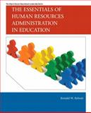 The Essentials of Human Resources Administration in Education, Rebore, Ronald W., 0137008538