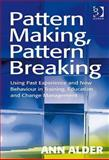 Pattern Making, Pattern Breaking : Using Past Experience and New Behaviour in Training, Education and Change Management, Alder, Ann, 0566088533
