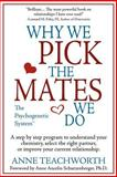 Why We Pick the Mates We Do : A Step by Step Program to Select a Better Partner or Improve the Relationship You Are Already In, Teachworth, Anne, 1889968536