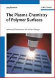 The Plasma Chemistry of Polymer Surfaces : Advanced Techniques for Surface Design, Friedrich, Jörg, 3527318534