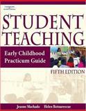 Student Teaching : Early Childhood Practicum Guide, Machado, Jeanne M. and Botnarescue, Helen M., 1401848532