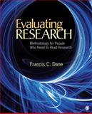 Evaluating Research : Methodology for People Who Need to Read Research, Dane, Francis C., 141297853X
