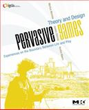 Pervasive Games : Theory and Design, Montola, Markus and Stenros, Jaakko, 0123748534
