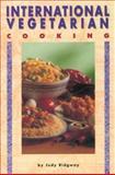 International Vegetarian Cooking, Judy Ridgway, 0895948540