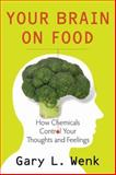 Your Brain on Food : How Chemicals Control Your Thoughts and Feelings, Wenk, Gary Lee, 0195388542