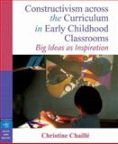 Constructivism Across the Curriculum in Early Childhood Classrooms : Big Ideas as Inspiration, Chaille, Christine, 0205348548