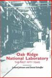 Oak Ridge National Laboratory : The First Fifty Years, Johnson, Leland, 0870498541