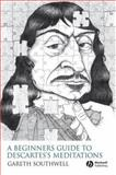 A Beginner's Guide to Descartes's Meditations, Southwell, Gareth, 1405158549