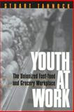 Youth at Work : The Unionized Fast-Food and Grocery Workplace, Tannock, Stuart, 1566398541