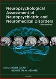 Neuropsychological Assessment of Neuropsychiatric and Neuromedical Disorders, Grant, Igor and Adams, Kenneth M., 0195378547